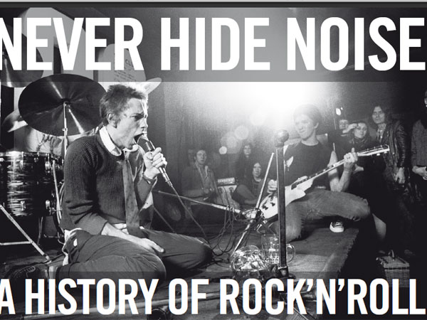 NEVER HIDE NOISE - An History of Rock'n'Roll
