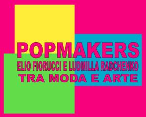 POPMAKERS Elio Fiorucci e Ludmilla Radchenko - tra moda e arte