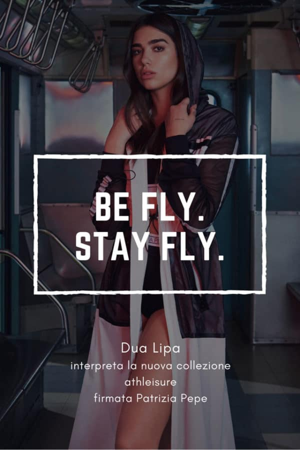 """""""BE FLY. STAY FLY."""", la nuova collezione athleisure firmata Patrizia Pepe con Dua Lipa"""